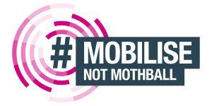 Mobilise not mothball